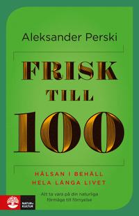 Omslagsbild till boken Frisk till 100: hälsan i behåll hela långa livet